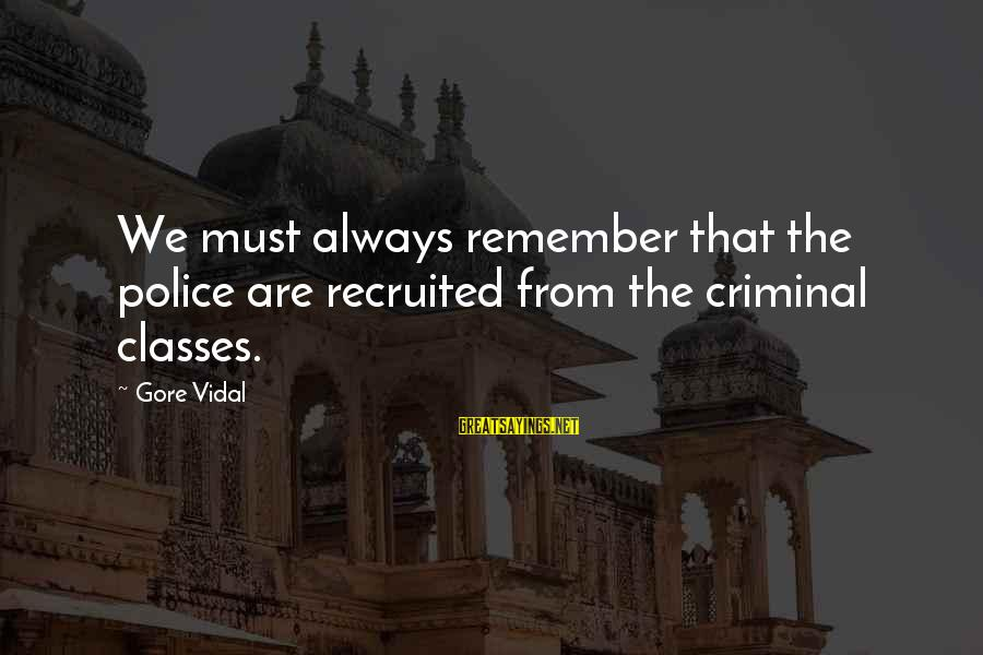 Gore Sayings By Gore Vidal: We must always remember that the police are recruited from the criminal classes.