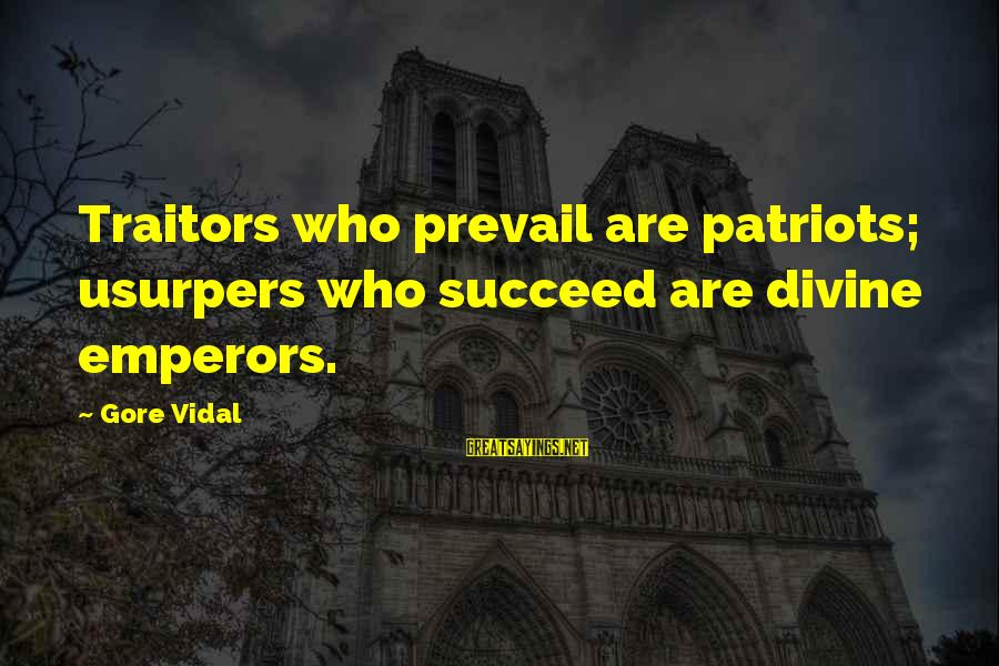 Gore Sayings By Gore Vidal: Traitors who prevail are patriots; usurpers who succeed are divine emperors.