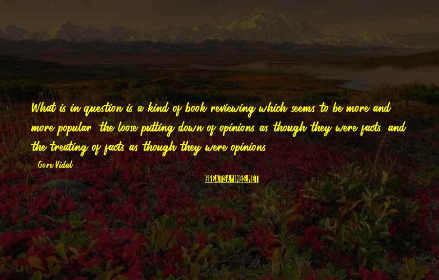 Gore Sayings By Gore Vidal: What is in question is a kind of book reviewing which seems to be more