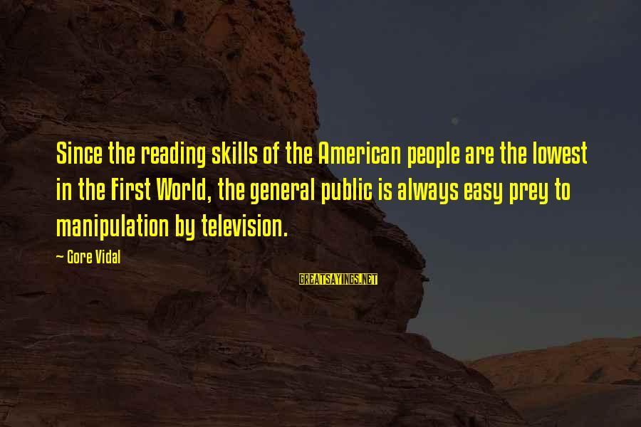Gore Sayings By Gore Vidal: Since the reading skills of the American people are the lowest in the First World,
