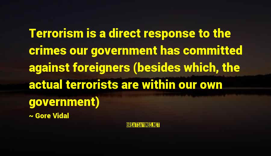 Gore Sayings By Gore Vidal: Terrorism is a direct response to the crimes our government has committed against foreigners (besides