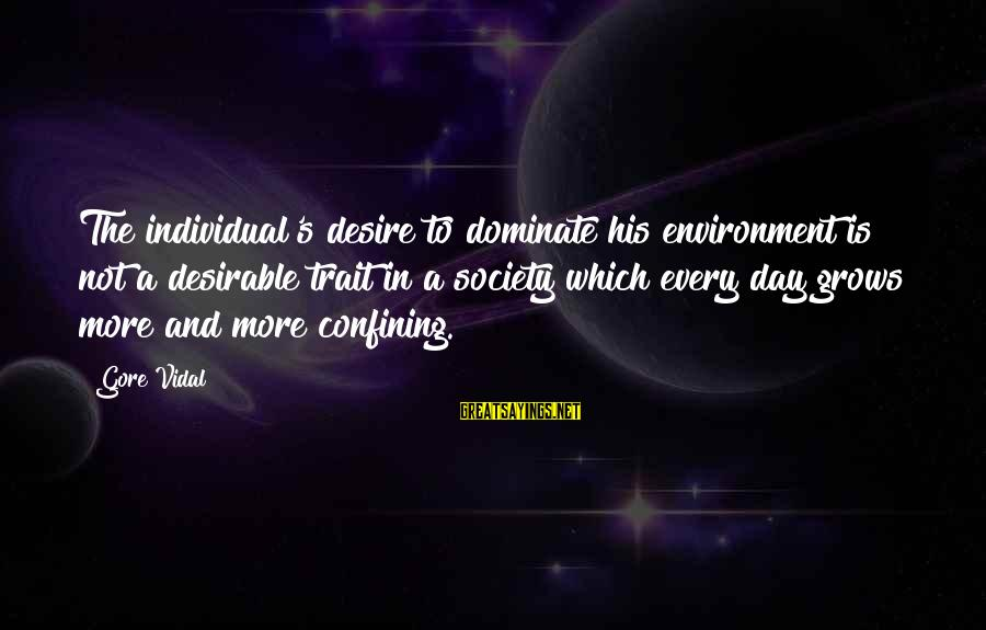 Gore Sayings By Gore Vidal: The individual's desire to dominate his environment is not a desirable trait in a society