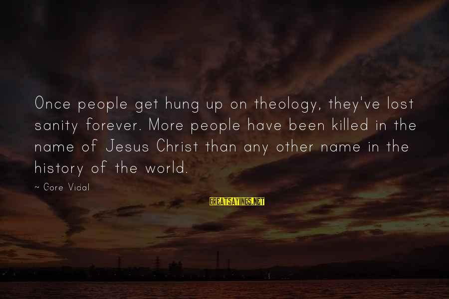 Gore Sayings By Gore Vidal: Once people get hung up on theology, they've lost sanity forever. More people have been