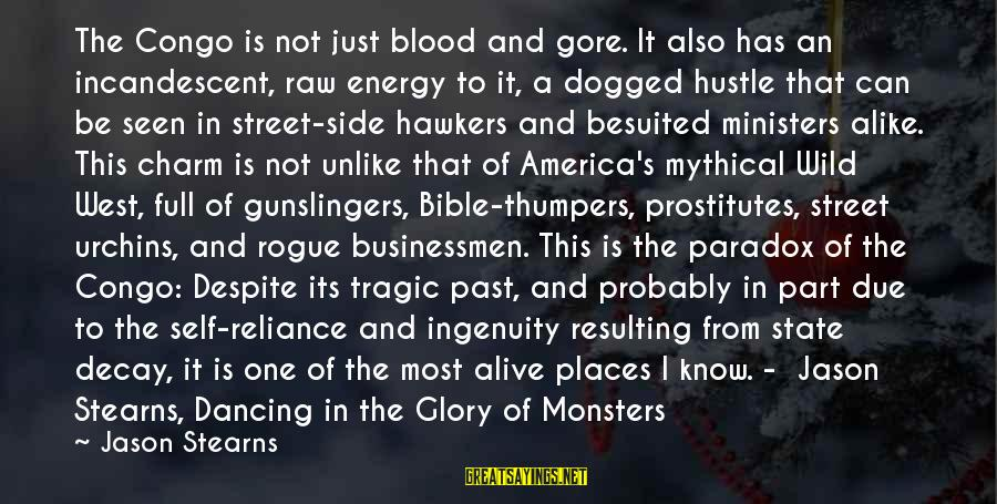 Gore Sayings By Jason Stearns: The Congo is not just blood and gore. It also has an incandescent, raw energy