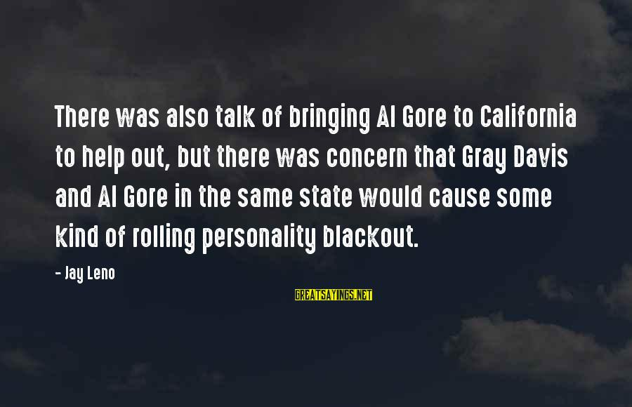 Gore Sayings By Jay Leno: There was also talk of bringing Al Gore to California to help out, but there
