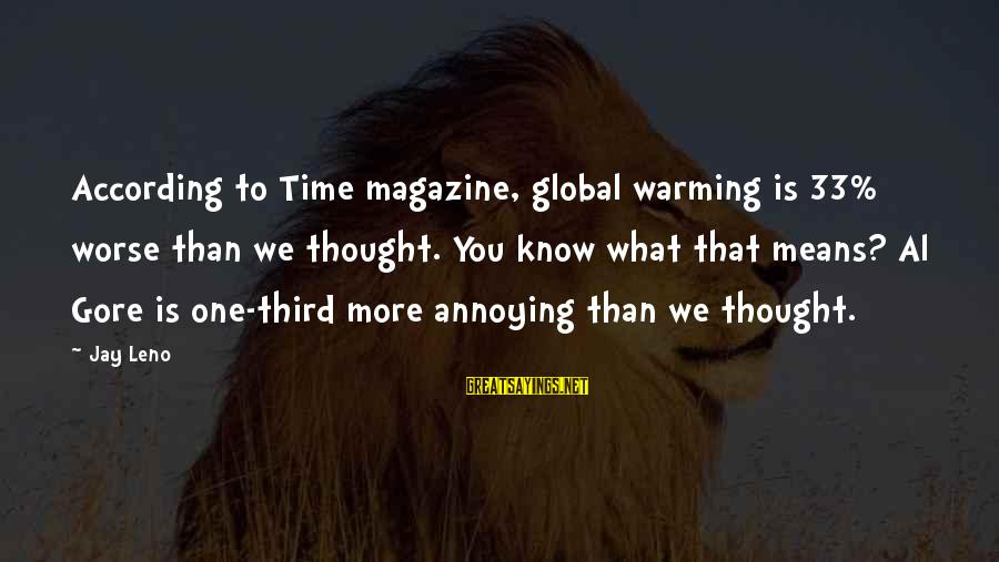 Gore Sayings By Jay Leno: According to Time magazine, global warming is 33% worse than we thought. You know what