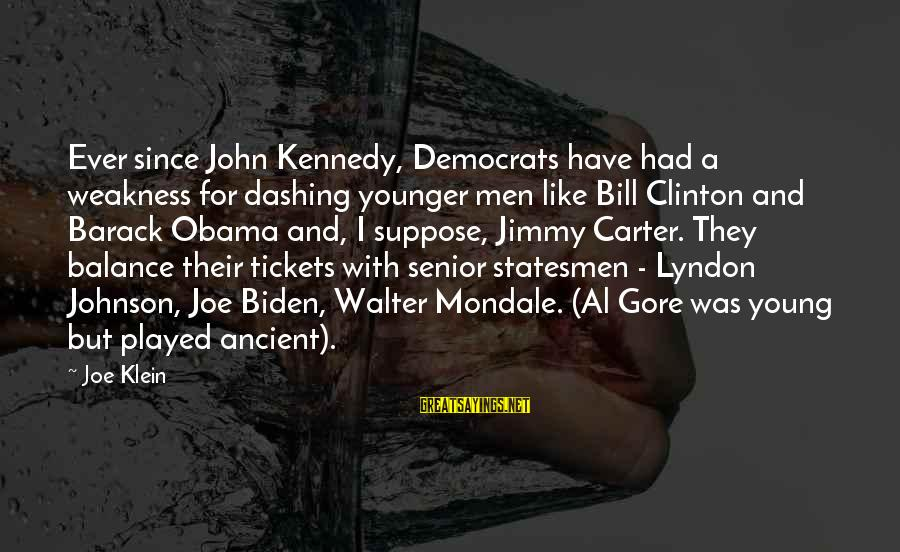 Gore Sayings By Joe Klein: Ever since John Kennedy, Democrats have had a weakness for dashing younger men like Bill