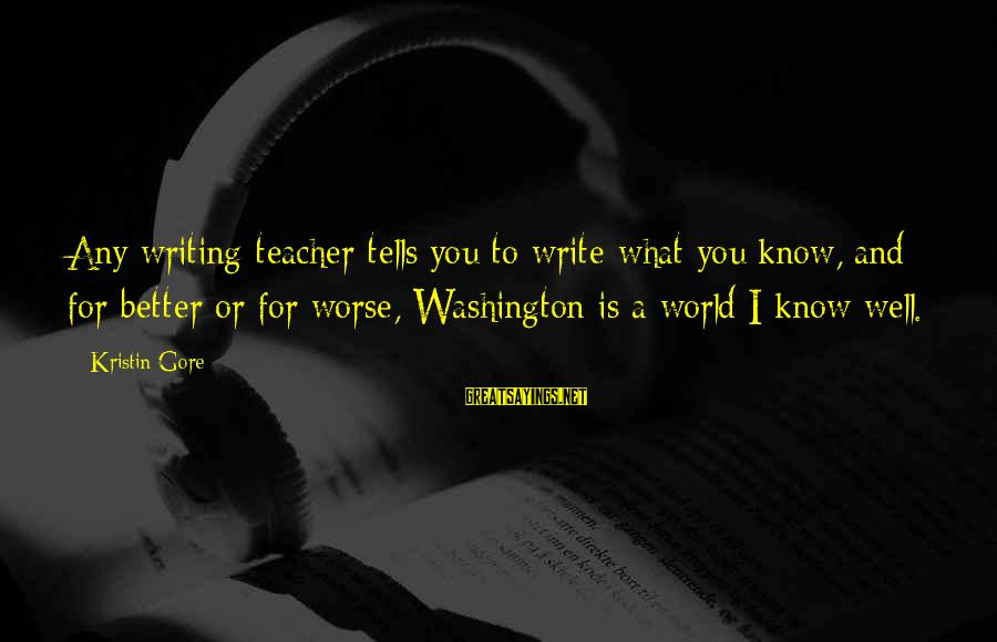 Gore Sayings By Kristin Gore: Any writing teacher tells you to write what you know, and for better or for