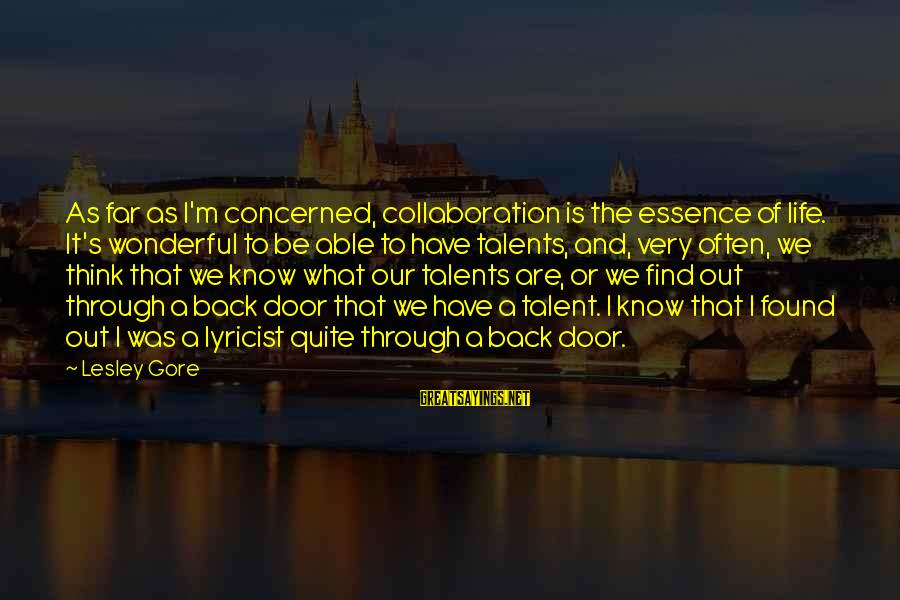 Gore Sayings By Lesley Gore: As far as I'm concerned, collaboration is the essence of life. It's wonderful to be
