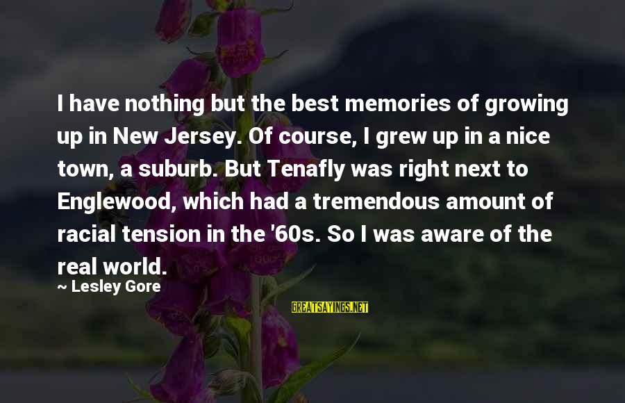 Gore Sayings By Lesley Gore: I have nothing but the best memories of growing up in New Jersey. Of course,