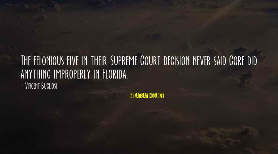 Gore Sayings By Vincent Bugliosi: The felonious five in their Supreme Court decision never said Gore did anything improperly in