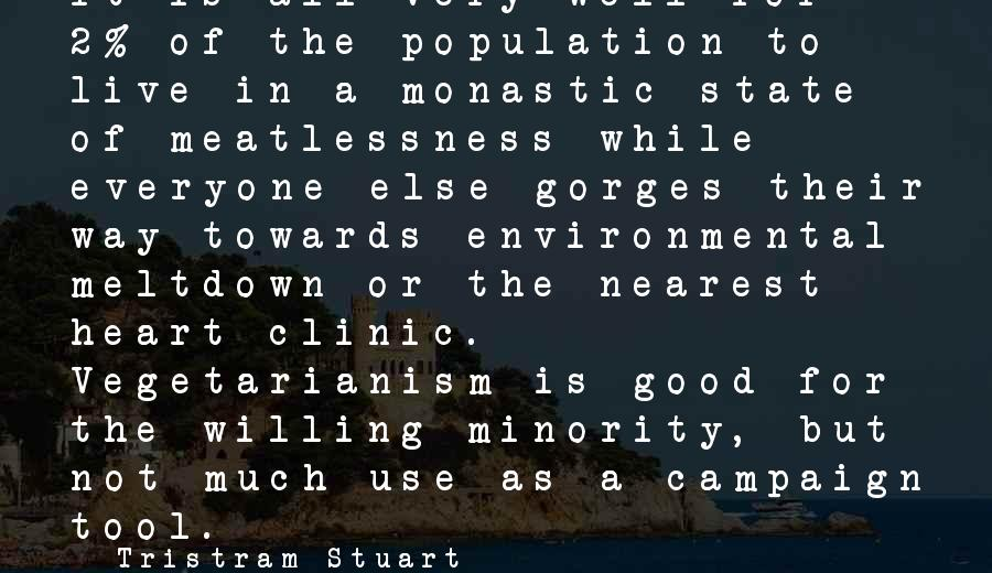 Gorges Sayings By Tristram Stuart: It is all very well for 2% of the population to live in a monastic
