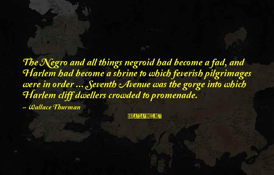 Gorges Sayings By Wallace Thurman: The Negro and all things negroid had become a fad, and Harlem had become a