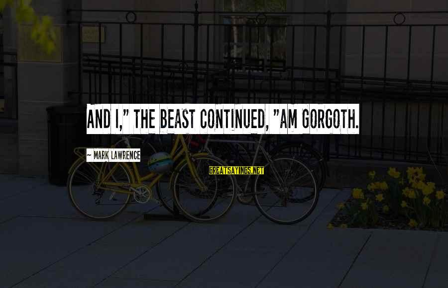 """Gorgoth's Sayings By Mark Lawrence: And I,"""" the beast continued, """"am Gorgoth."""