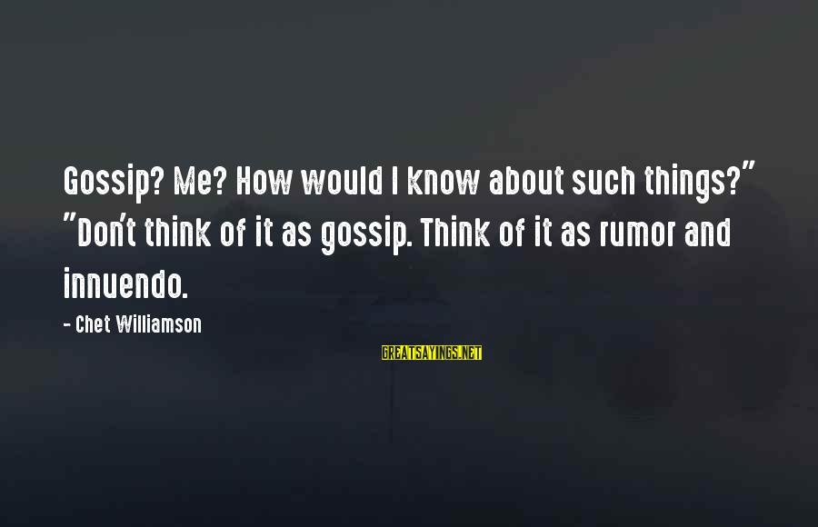 """Gossip And Rumor Sayings By Chet Williamson: Gossip? Me? How would I know about such things?"""" """"Don't think of it as gossip."""