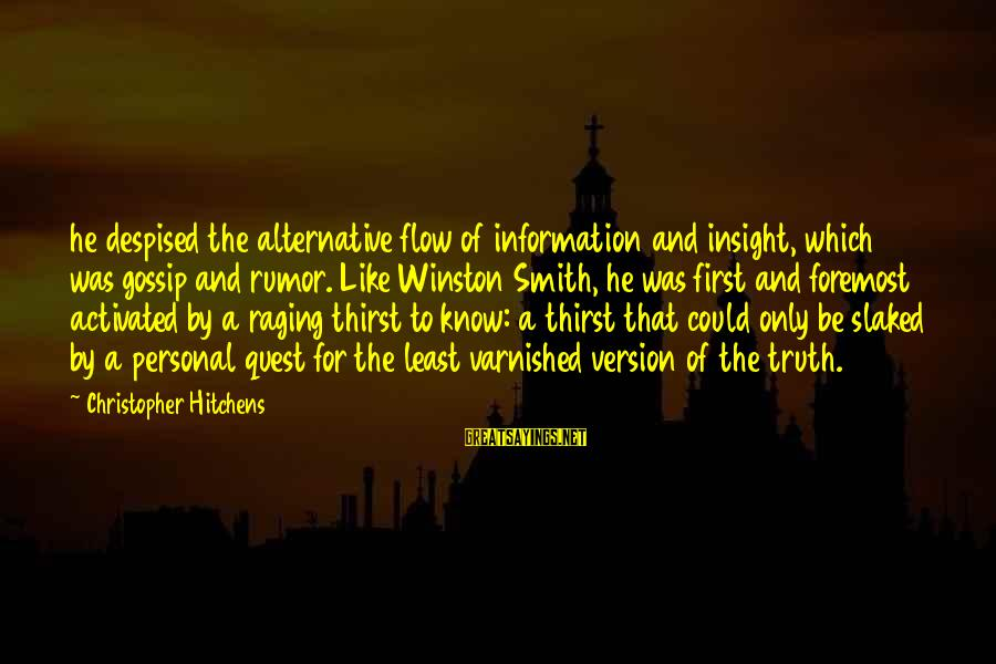 Gossip And Rumor Sayings By Christopher Hitchens: he despised the alternative flow of information and insight, which was gossip and rumor. Like
