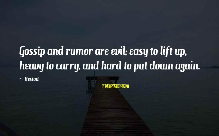 Gossip And Rumor Sayings By Hesiod: Gossip and rumor are evil; easy to lift up, heavy to carry, and hard to