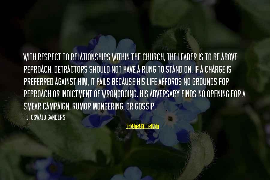Gossip And Rumor Sayings By J. Oswald Sanders: With respect to relationships within the church, the leader is to be above reproach. Detractors