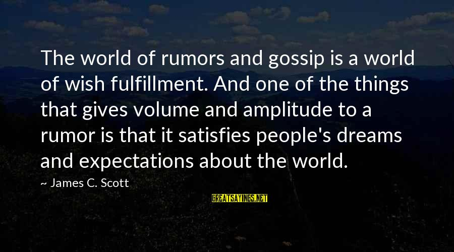 Gossip And Rumor Sayings By James C. Scott: The world of rumors and gossip is a world of wish fulfillment. And one of