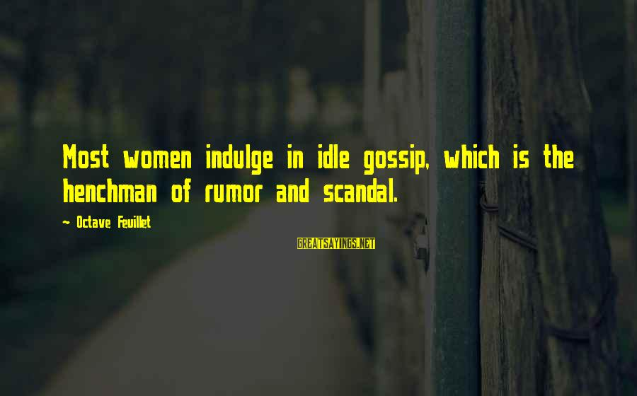 Gossip And Rumor Sayings By Octave Feuillet: Most women indulge in idle gossip, which is the henchman of rumor and scandal.