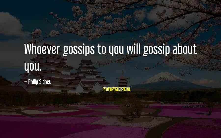 Gossip And Rumor Sayings By Philip Sidney: Whoever gossips to you will gossip about you.
