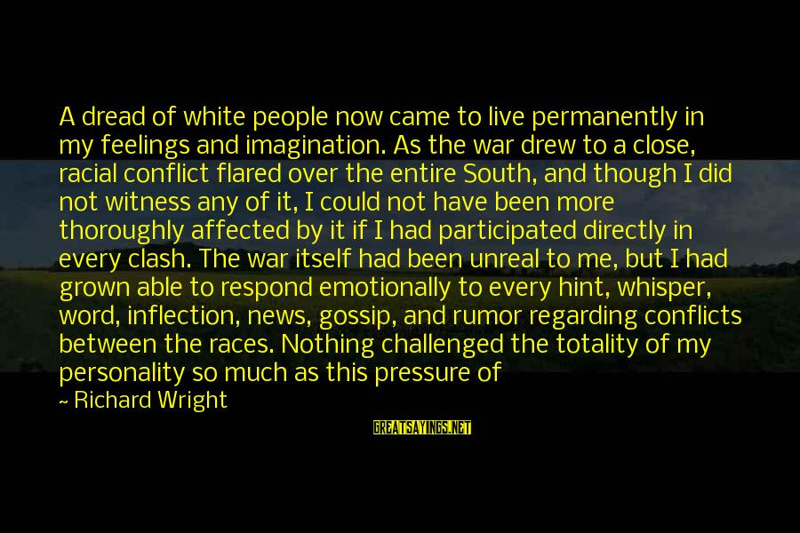 Gossip And Rumor Sayings By Richard Wright: A dread of white people now came to live permanently in my feelings and imagination.
