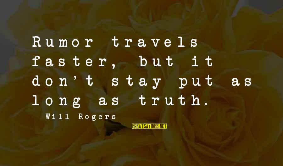 Gossip And Rumor Sayings By Will Rogers: Rumor travels faster, but it don't stay put as long as truth.