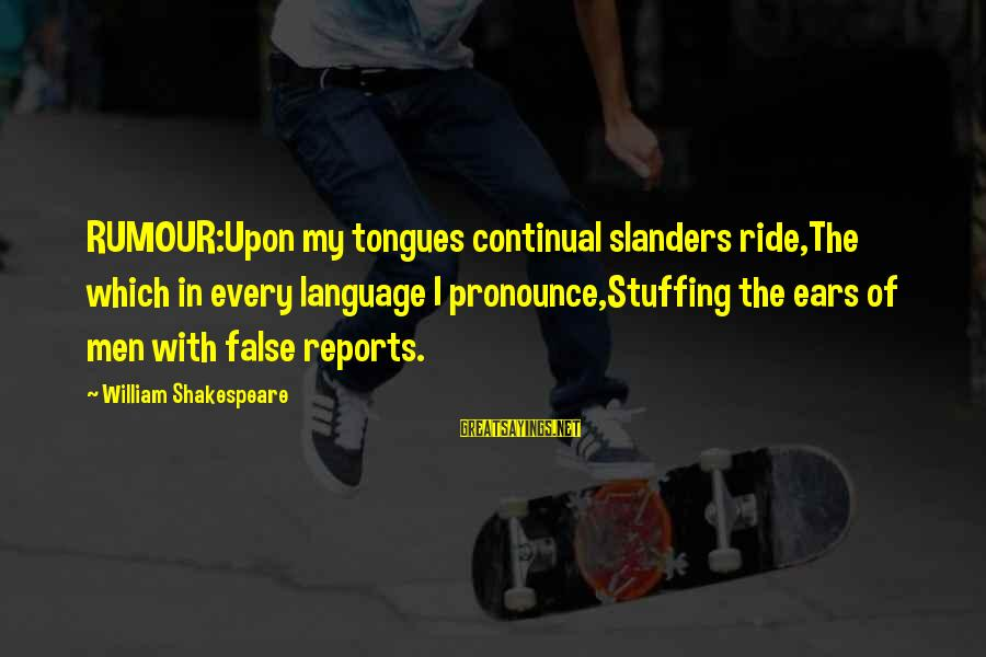 Gossip And Rumor Sayings By William Shakespeare: RUMOUR:Upon my tongues continual slanders ride,The which in every language I pronounce,Stuffing the ears of