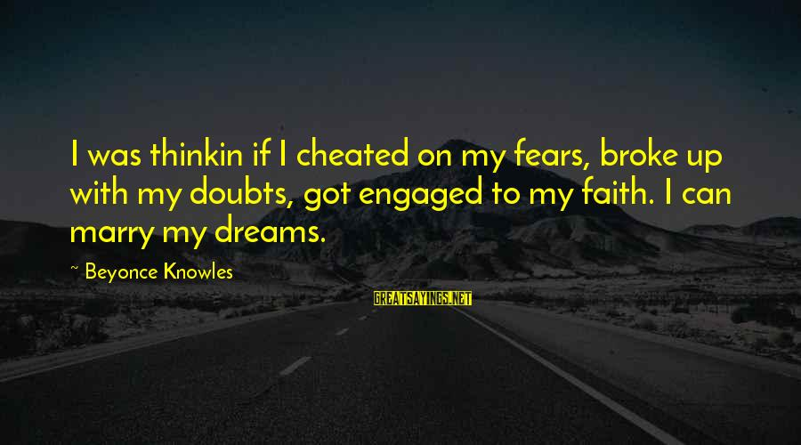 Got Cheated Sayings By Beyonce Knowles: I was thinkin if I cheated on my fears, broke up with my doubts, got