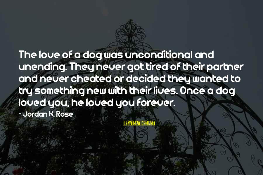 Got Cheated Sayings By Jordan K. Rose: The love of a dog was unconditional and unending. They never got tired of their