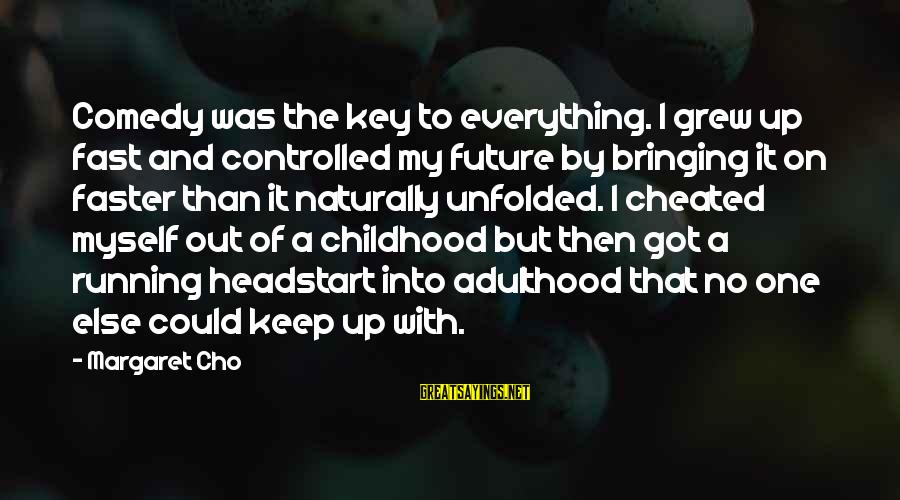 Got Cheated Sayings By Margaret Cho: Comedy was the key to everything. I grew up fast and controlled my future by