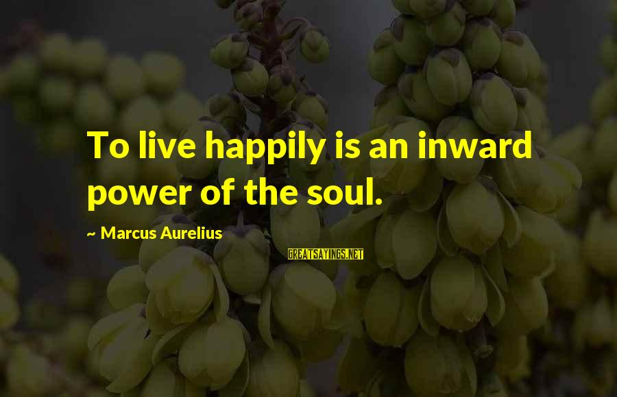 Gotrek And Felix Sayings By Marcus Aurelius: To live happily is an inward power of the soul.