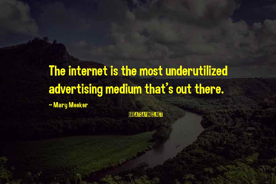 Gotrek And Felix Sayings By Mary Meeker: The internet is the most underutilized advertising medium that's out there.