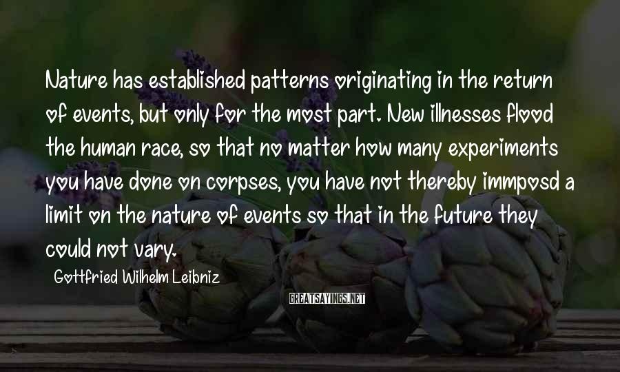 Gottfried Wilhelm Leibniz Sayings: Nature has established patterns originating in the return of events, but only for the most