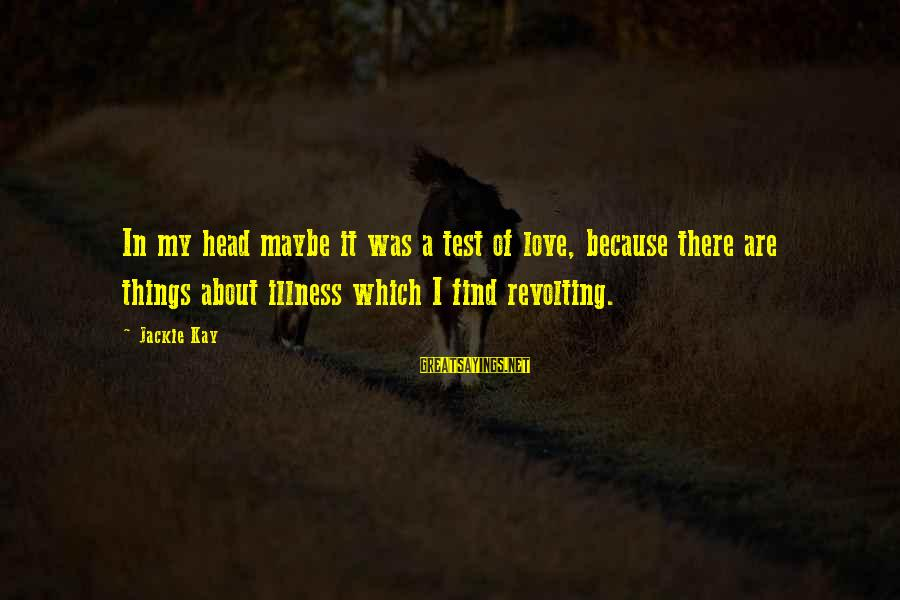 Govenment Sayings By Jackie Kay: In my head maybe it was a test of love, because there are things about