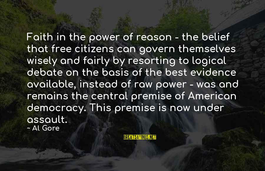 Govern Themselves Sayings By Al Gore: Faith in the power of reason - the belief that free citizens can govern themselves