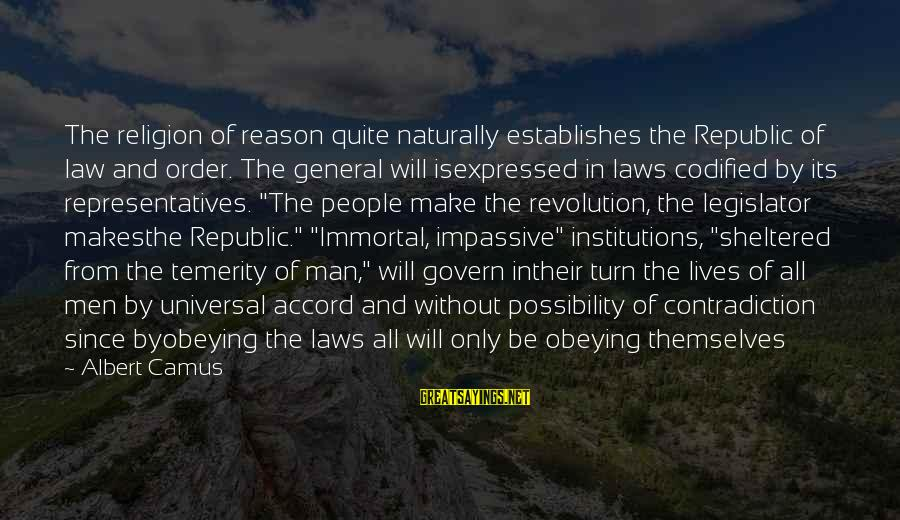 Govern Themselves Sayings By Albert Camus: The religion of reason quite naturally establishes the Republic of law and order. The general