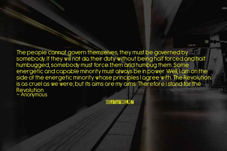 Govern Themselves Sayings By Anonymous: The people cannot govern themselves, they must be governed by somebody. If they will not