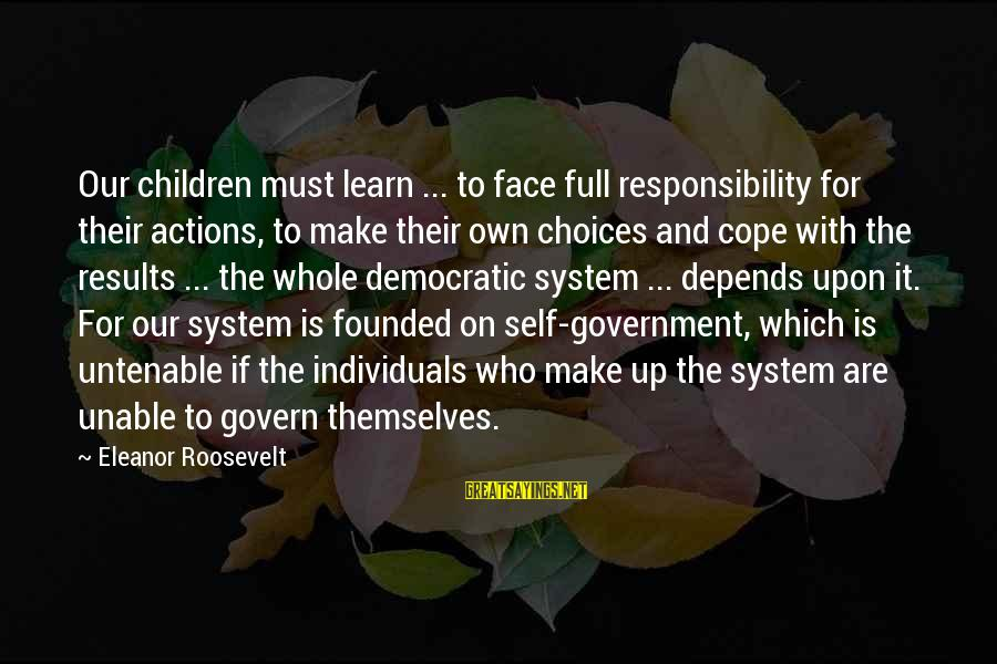 Govern Themselves Sayings By Eleanor Roosevelt: Our children must learn ... to face full responsibility for their actions, to make their