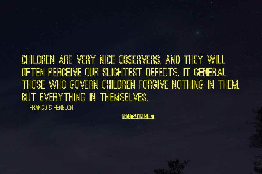 Govern Themselves Sayings By Francois Fenelon: Children are very nice observers, and they will often perceive our slightest defects. It general