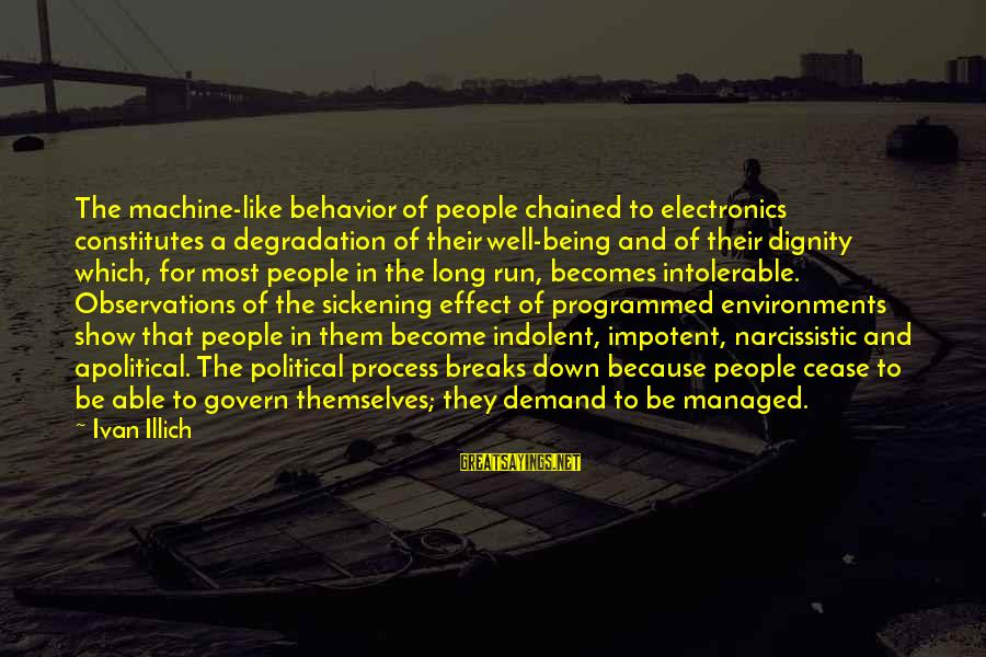 Govern Themselves Sayings By Ivan Illich: The machine-like behavior of people chained to electronics constitutes a degradation of their well-being and