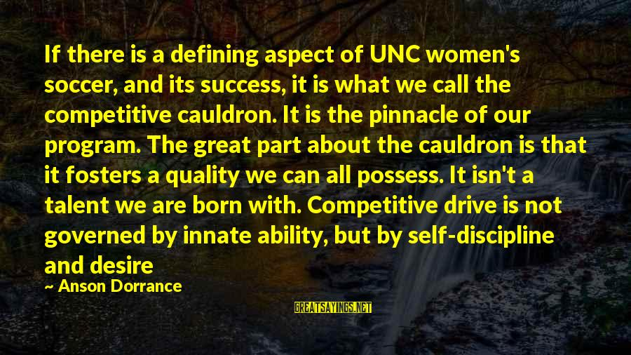 Governed Sayings By Anson Dorrance: If there is a defining aspect of UNC women's soccer, and its success, it is