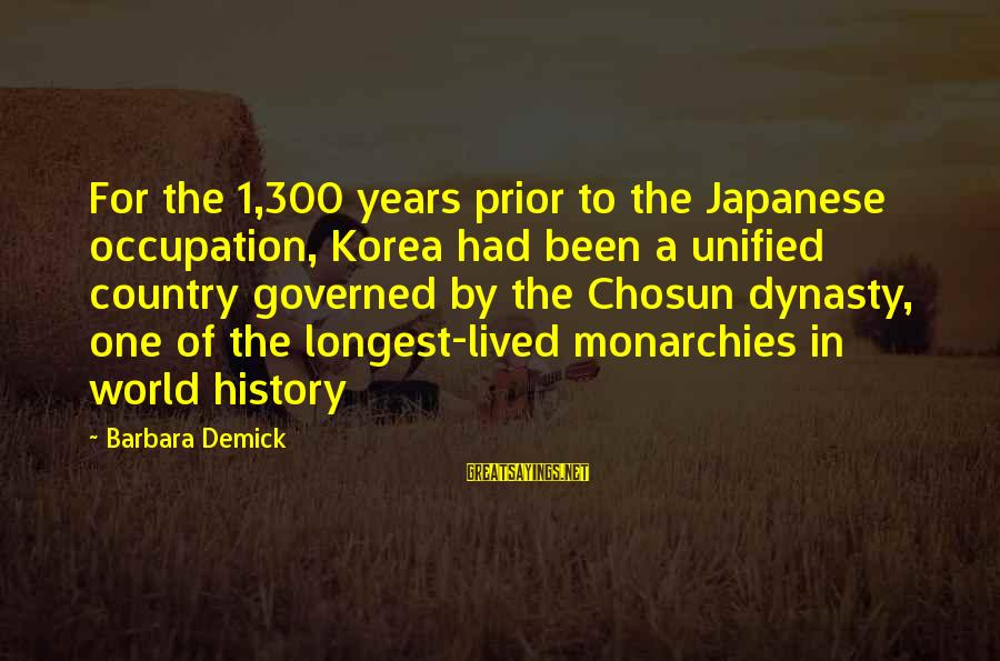 Governed Sayings By Barbara Demick: For the 1,300 years prior to the Japanese occupation, Korea had been a unified country