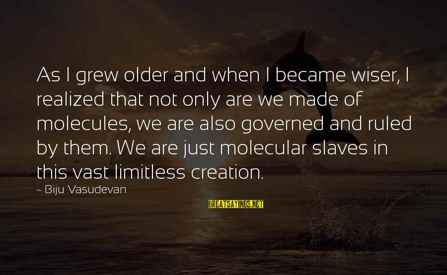 Governed Sayings By Biju Vasudevan: As I grew older and when I became wiser, I realized that not only are