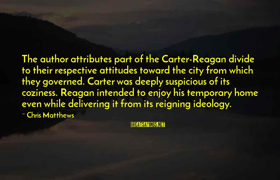 Governed Sayings By Chris Matthews: The author attributes part of the Carter-Reagan divide to their respective attitudes toward the city