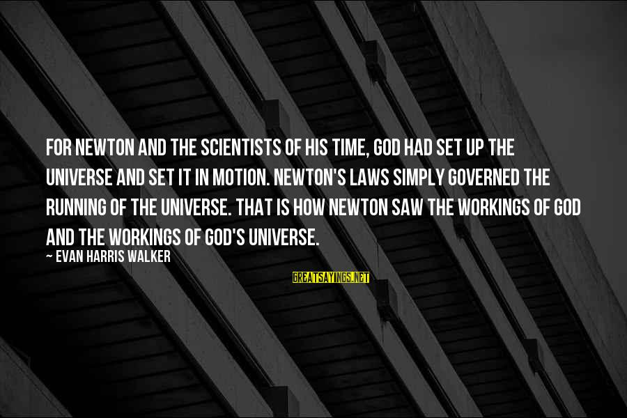 Governed Sayings By Evan Harris Walker: For Newton and the scientists of his time, God had set up the universe and