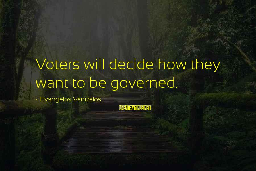 Governed Sayings By Evangelos Venizelos: Voters will decide how they want to be governed.