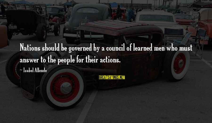 Governed Sayings By Isabel Allende: Nations should be governed by a council of learned men who must answer to the