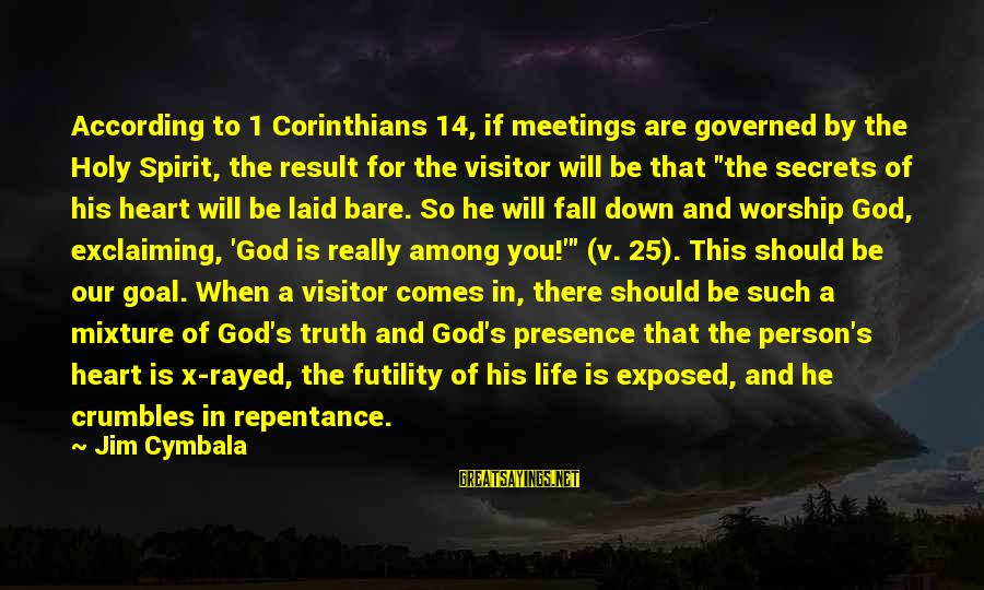 Governed Sayings By Jim Cymbala: According to 1 Corinthians 14, if meetings are governed by the Holy Spirit, the result