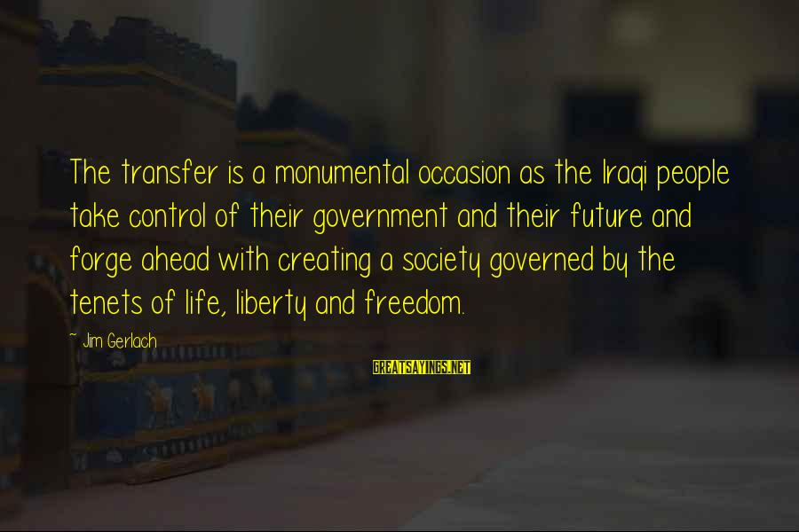 Governed Sayings By Jim Gerlach: The transfer is a monumental occasion as the Iraqi people take control of their government